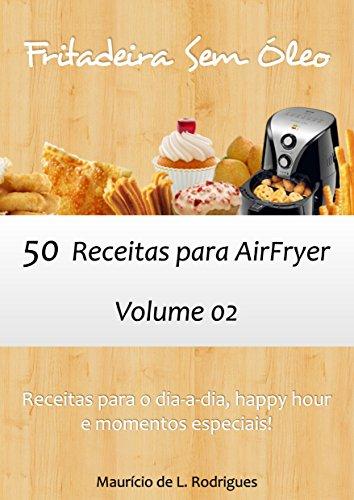 Fritadeira Sem Óleo - Vol. 02: 50 receitas para AirFryer