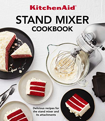 Kitchenaid Stand Mixer Cookbook: Delicious Recipes for the Stand Mixer and Its Attachments