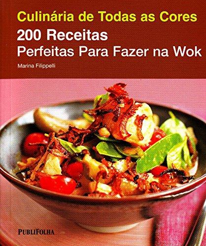 200 Receitas Perfeitas Para Fazer na Wok - Coleção Culinária de Todas as Cores